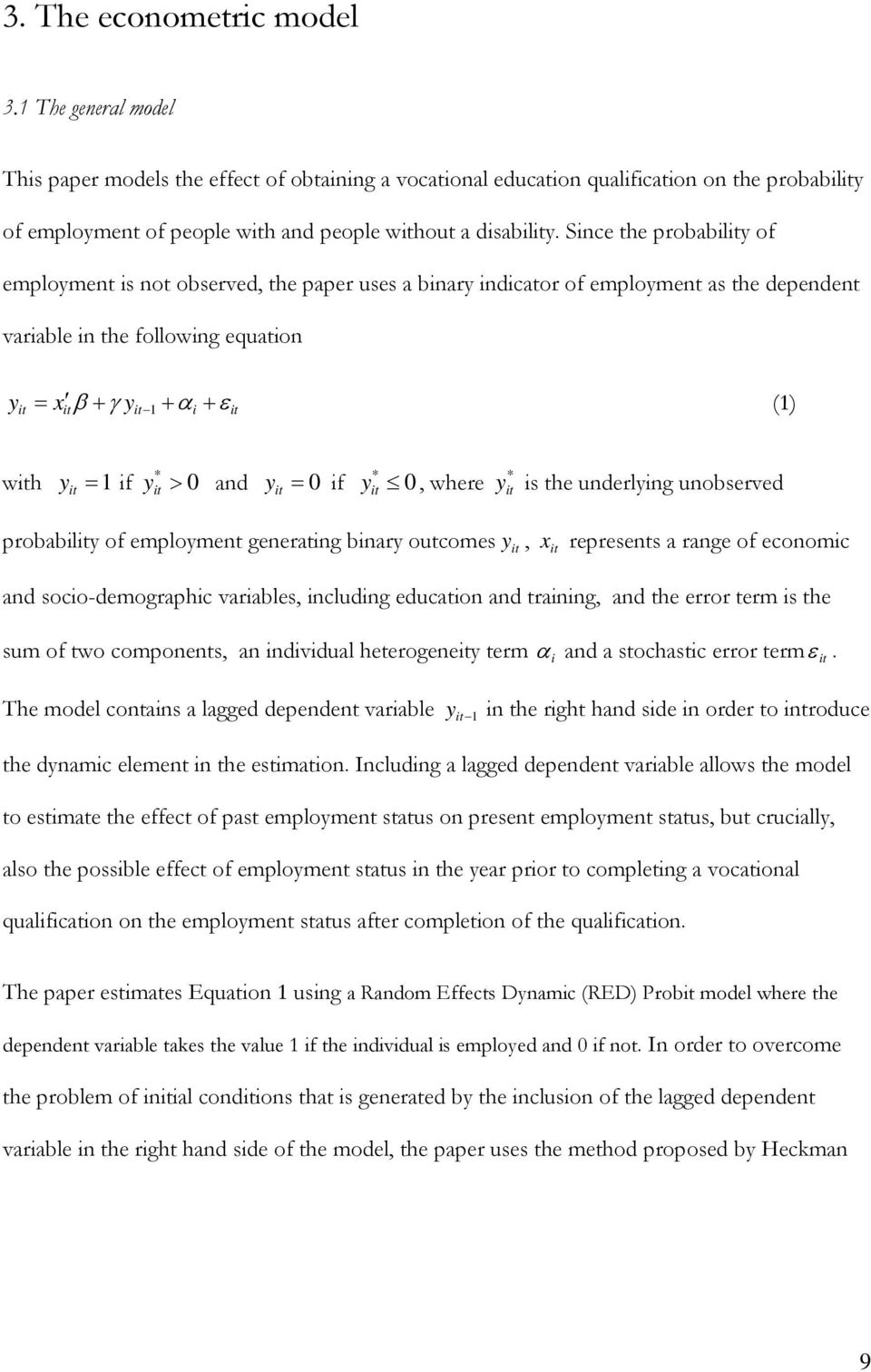 Since the probability of employment is not observed, the paper uses a binary indicator of employment as the dependent variable in the following equation y = x β + γ y + α + ε (1) it it it 1 i it with