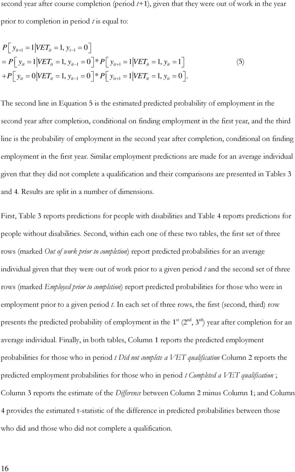 it it it 1 it+ 1 it it (5) The second line in Equation 5 is the estimated predicted probability of employment in the second year after completion, conditional on finding employment in the first year,