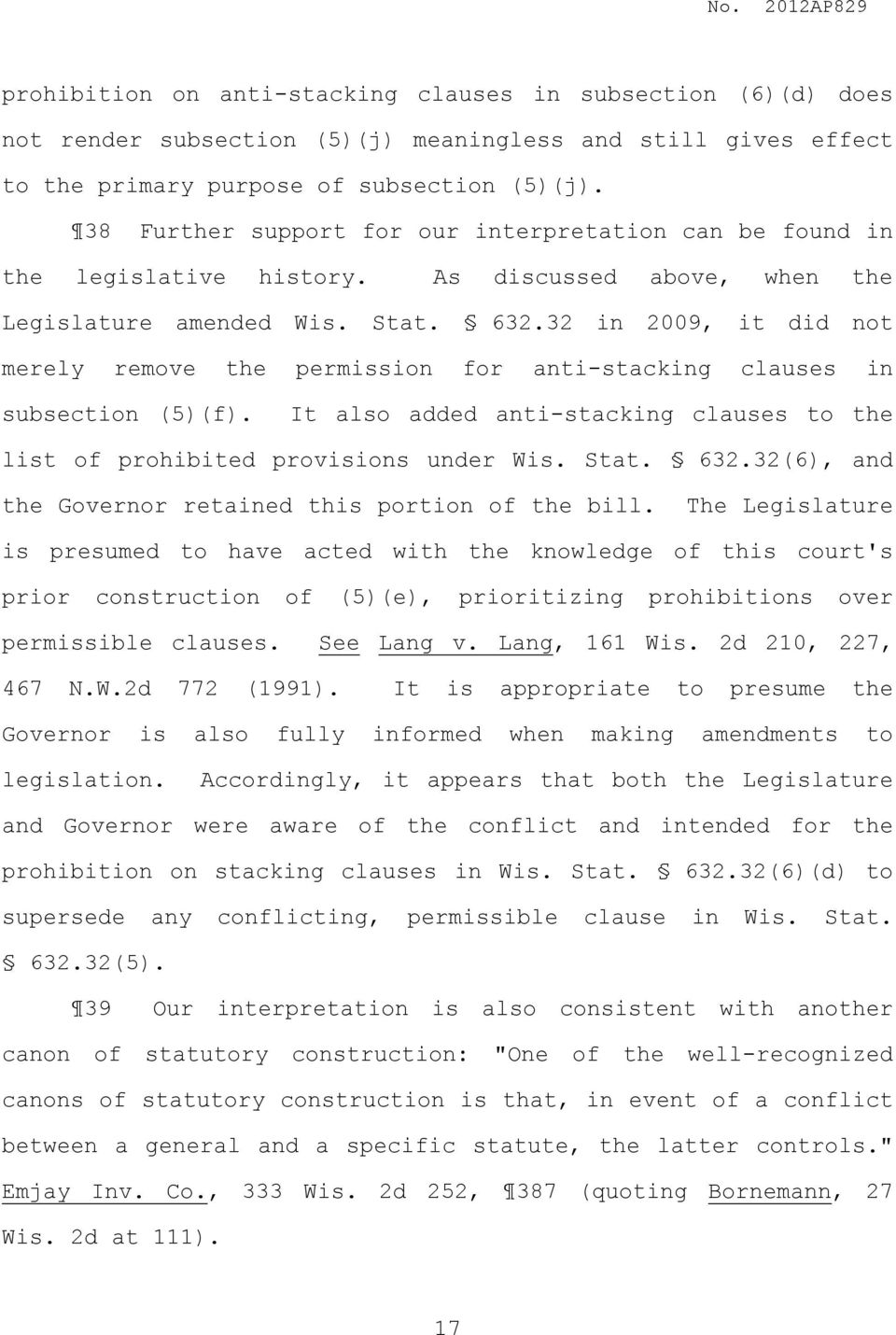 32 in 2009, it did not merely remove the permission for anti-stacking clauses in subsection (5)(f). It also added anti-stacking clauses to the list of prohibited provisions under Wis. Stat. 632.