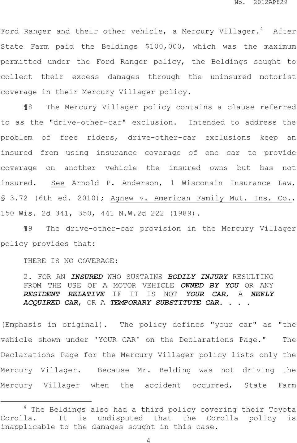 "coverage in their Mercury Villager policy. 8 The Mercury Villager policy contains a clause referred to as the ""drive-other-car"" exclusion."