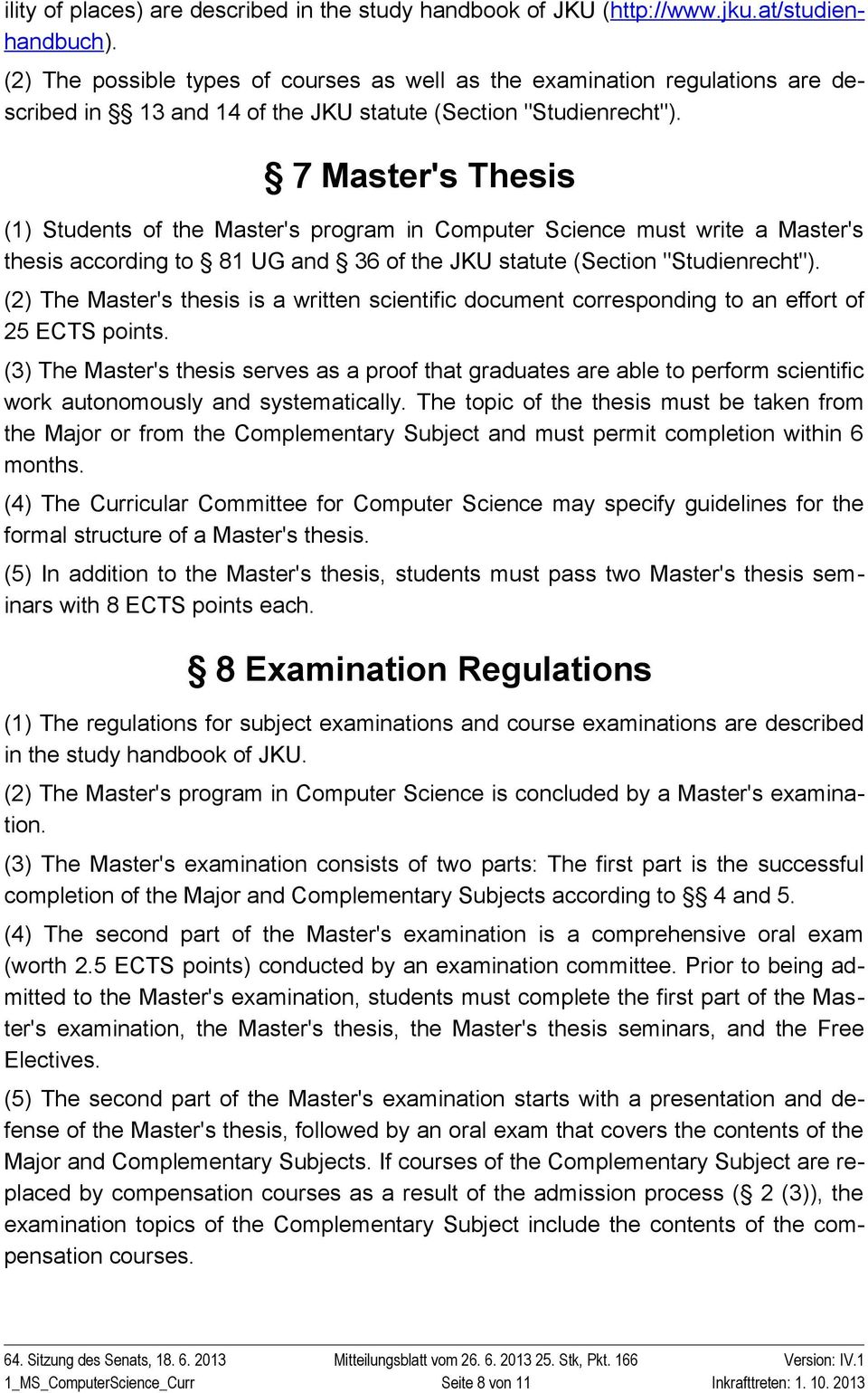 "7 Master's Thesis (1) Students of the Master's program in Computer Science must write a Master's thesis according to 81 UG and 36 of the JKU statute (Section ""Studienrecht"")."