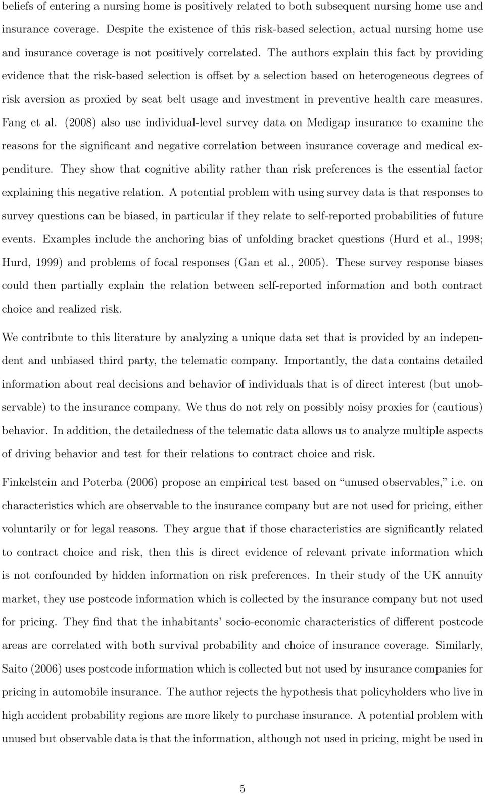 The authors explain this fact by providing evidence that the risk-based selection is offset by a selection based on heterogeneous degrees of risk aversion as proxied by seat belt usage and investment