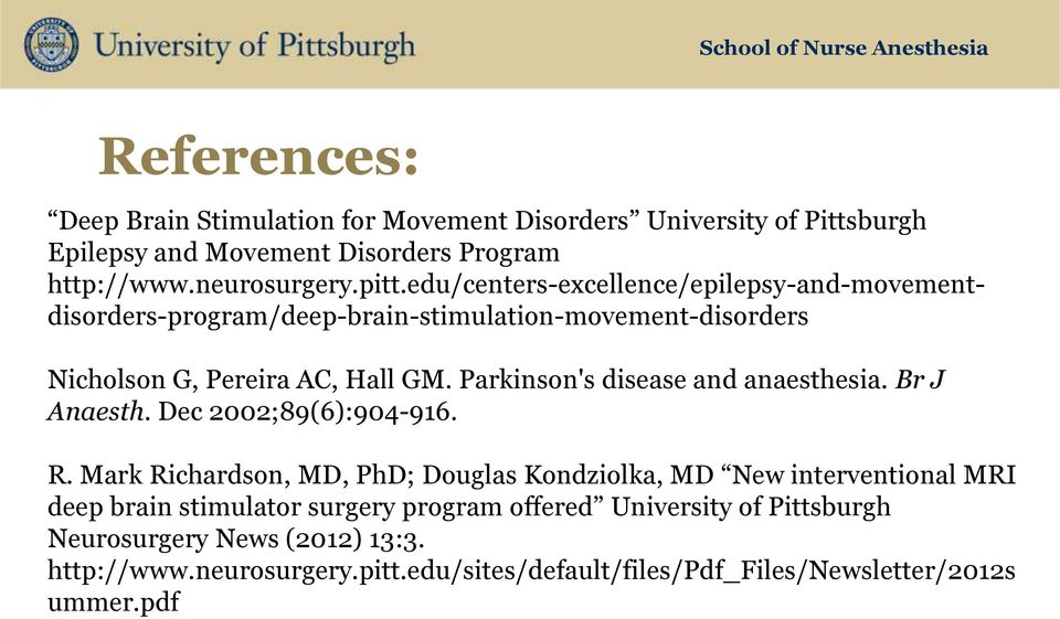 Parkinson's disease and anaesthesia. Br J Anaesth. Dec 2002;89(6):904-916. R.