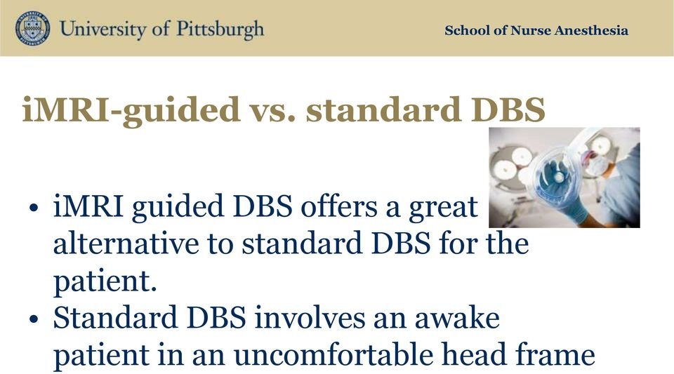 alternative to standard DBS for the patient.