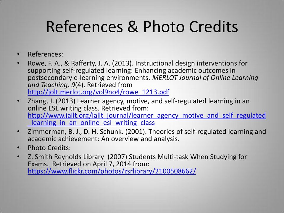 Retrieved from http://jolt.merlot.org/vol9no4/rowe_1213.pdf Zhang, J. (2013) Learner agency, motive, and self-regulated learning in an online ESL writing class. Retrieved from: http://www.iallt.