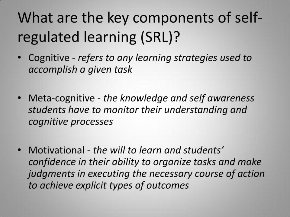 self awareness students have to monitor their understanding and cognitive processes Motivational - the will to