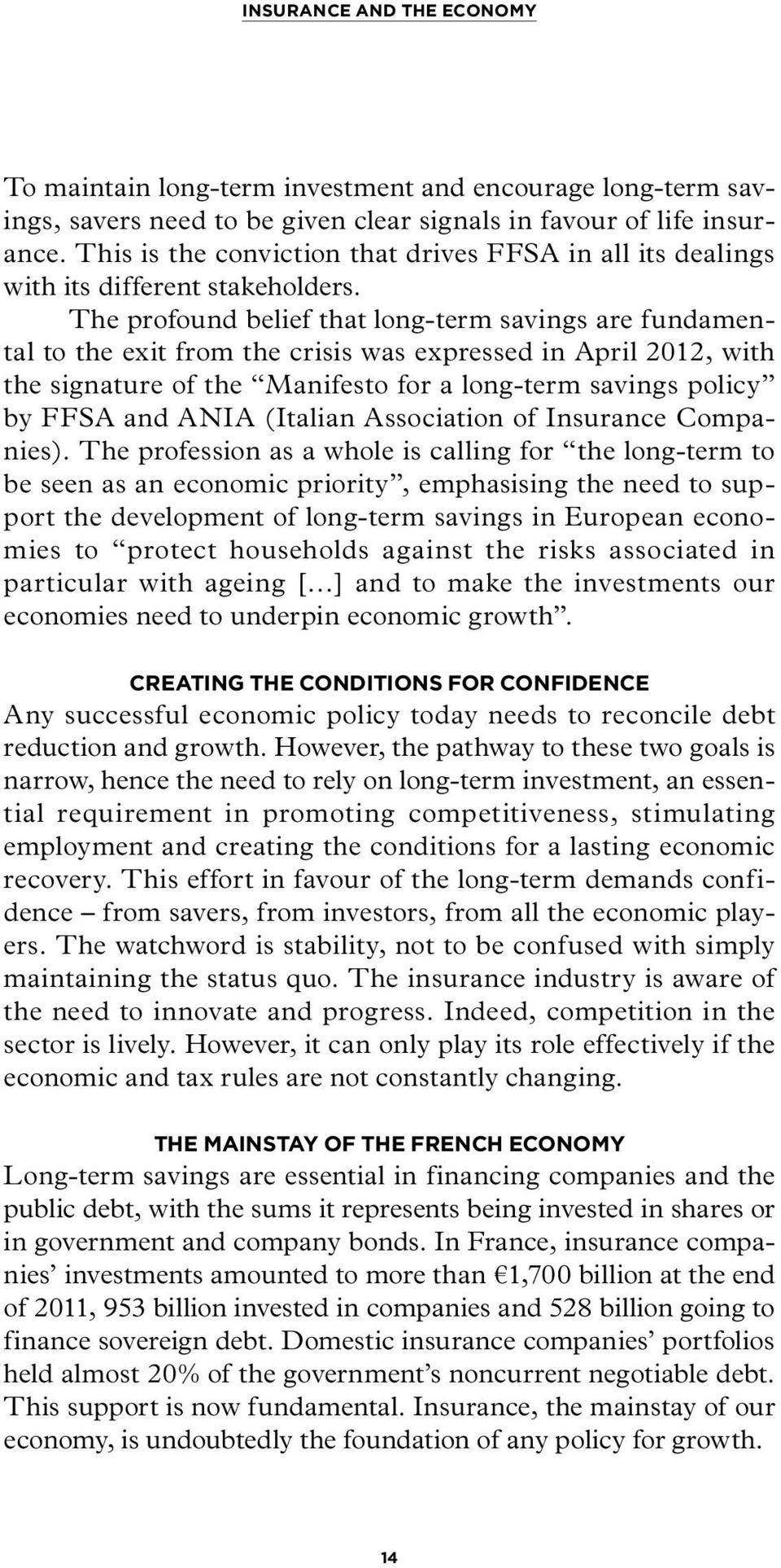 The profound belief that long-term savings are fundamental to the exit from the crisis was expressed in April 2012, with the signature of the Manifesto for a long-term savings policy by FFSA and ANIA