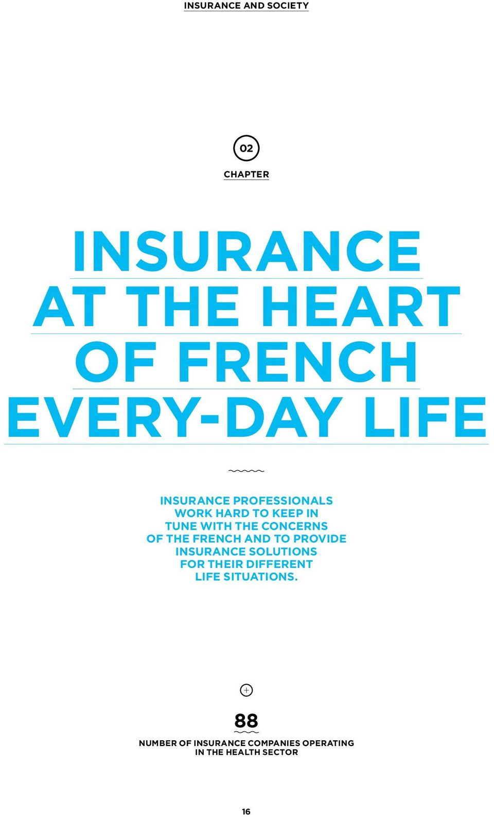 THE FRENCH AND TO PROVIDE INSURANCE SOLUTIONS FOR THEIR DIFFERENT LIFE