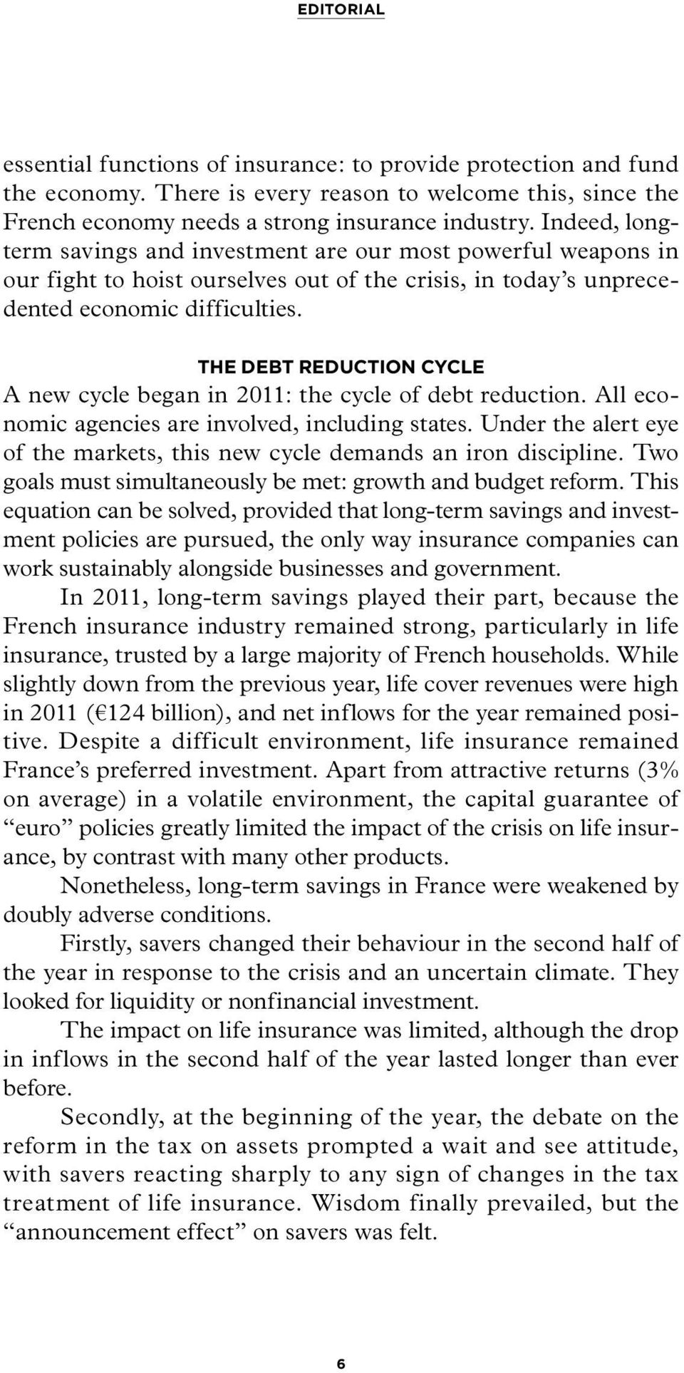 THE DEBT REDUCTION CYCLE A new cycle began in 2011: the cycle of debt reduction. All economic agencies are involved, including states.