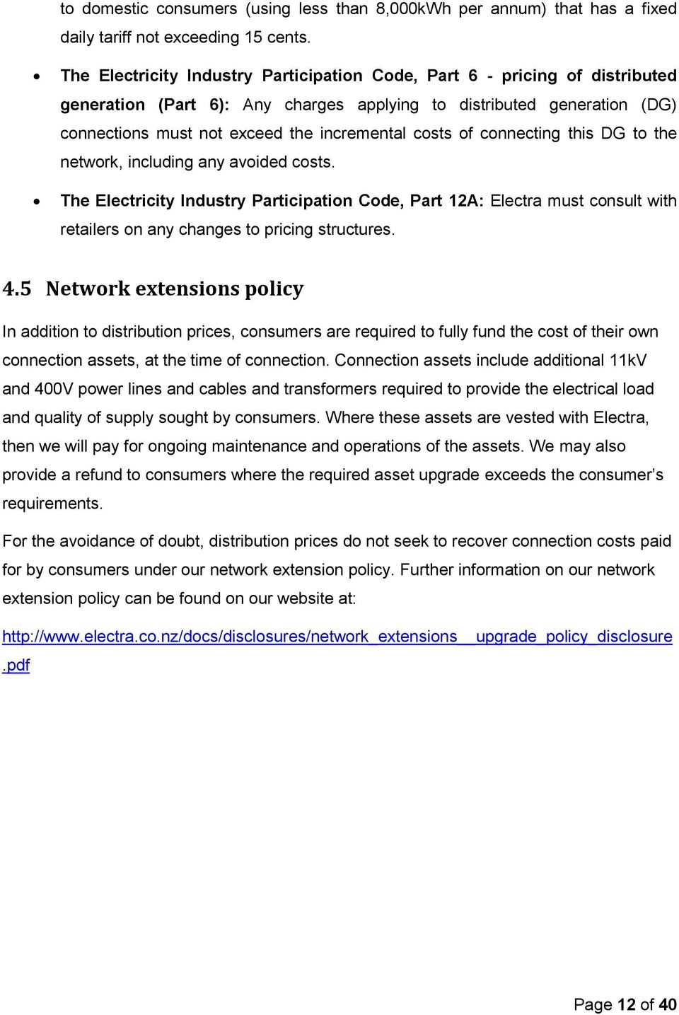 of connecting this DG to the network, including any avoided costs. The Electricity Industry Participation Code, Part 12A: Electra must consult with retailers on any changes to pricing structures. 4.