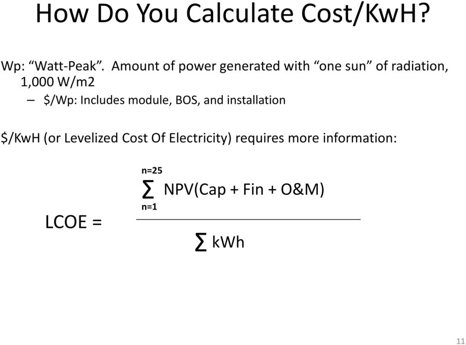 $/Wp: Includes module, BOS, and installation $/KwH (or Levelized