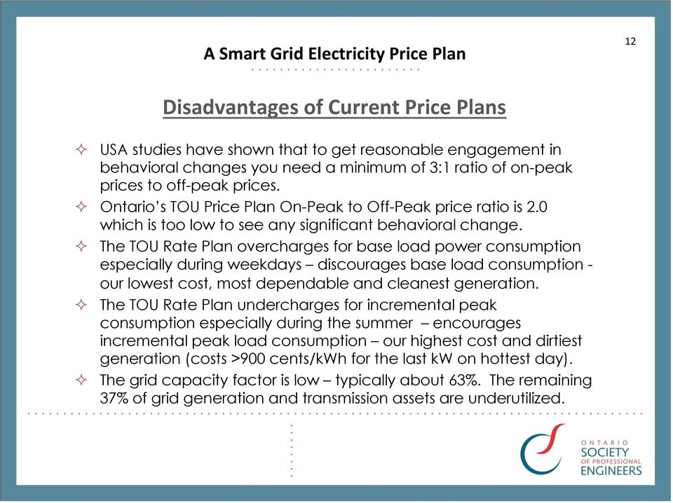 The TOU Rate Plan overcharges for base load power consumption especially during weekdays discourages base load consumption - our lowest cost, most dependable and cleanest generation.