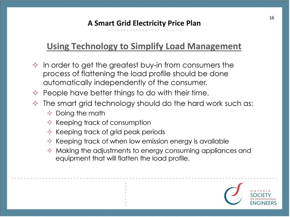 The smart grid technology should do the hard work such as: Doing the math Keeping track of consumption Keeping track of grid peak