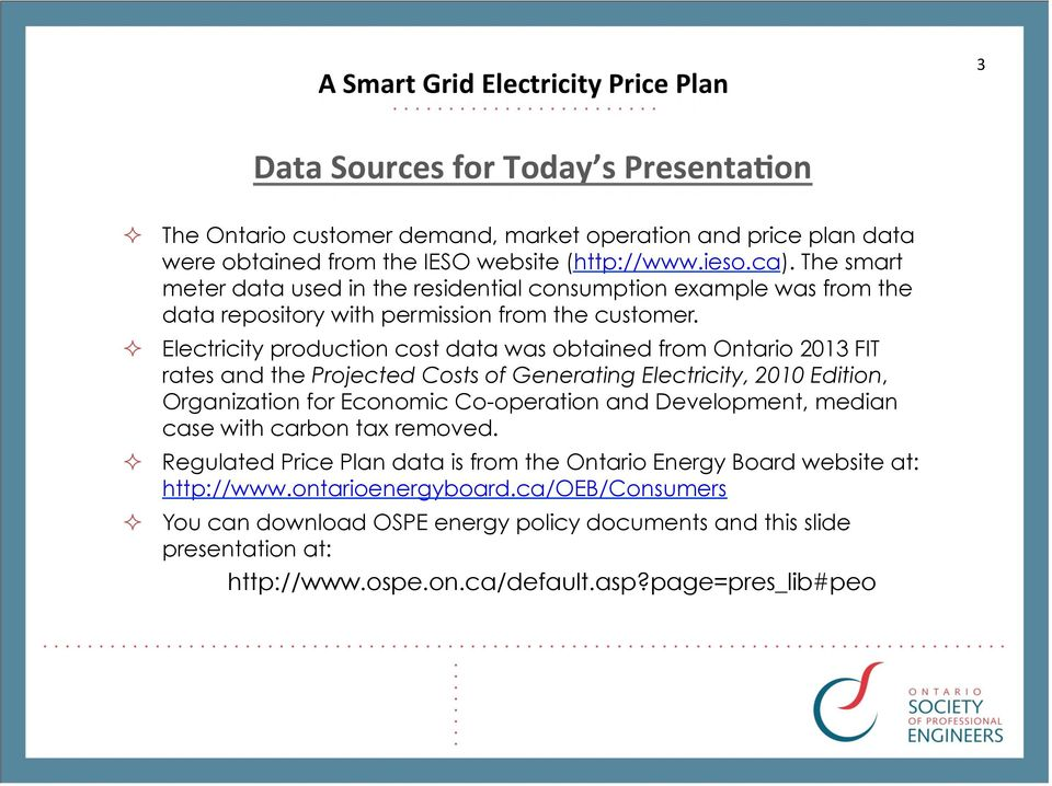 Electricity production cost data was obtained from Ontario 2013 FIT rates and the Projected Costs of Generating Electricity, 2010 Edition, Organization for Economic Co-operation and