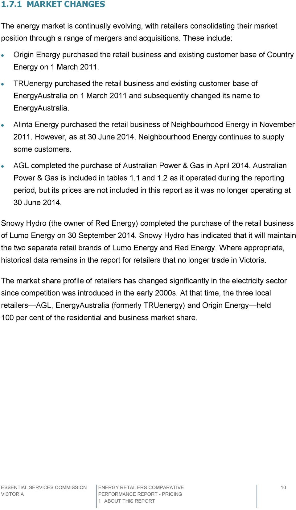 TRUenergy purchased the retail business and existing customer base of EnergyAustralia on 1 March 2011 and subsequently changed its name to EnergyAustralia.