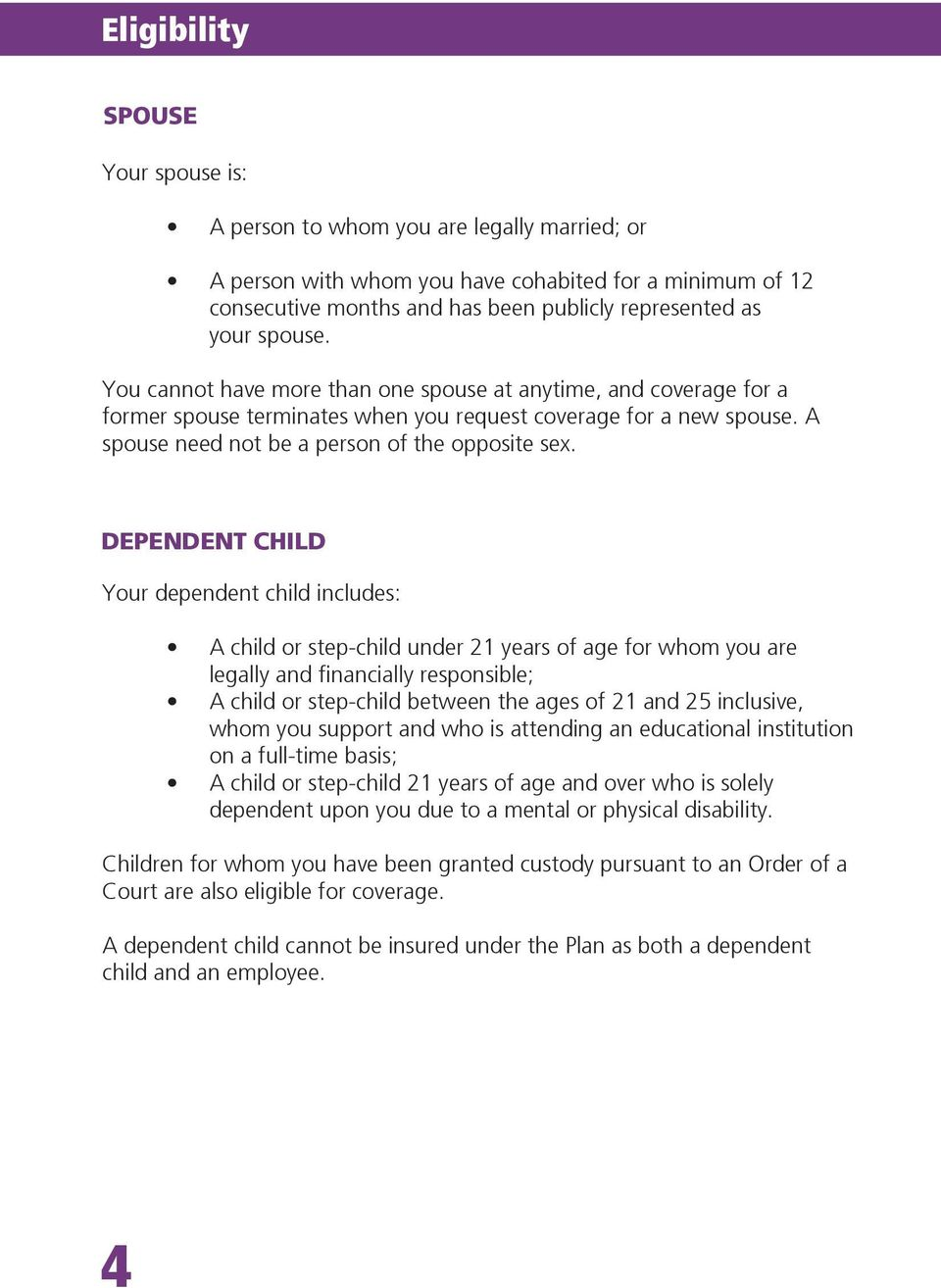 DEPENDENT CHILD Your dependent child includes: A child or step-child under 21 years of age for whom you are legally and financially responsible; A child or step-child between the ages of 21 and 25
