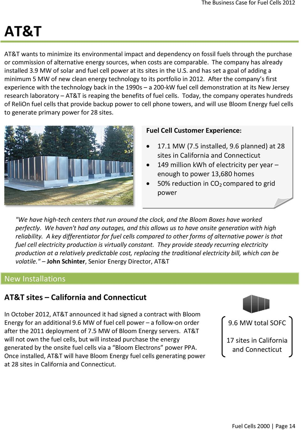 After the company s first experience with the technology back in the 1990s a 200-kW fuel cell demonstration at its New Jersey research laboratory AT&T is reaping the benefits of fuel cells.