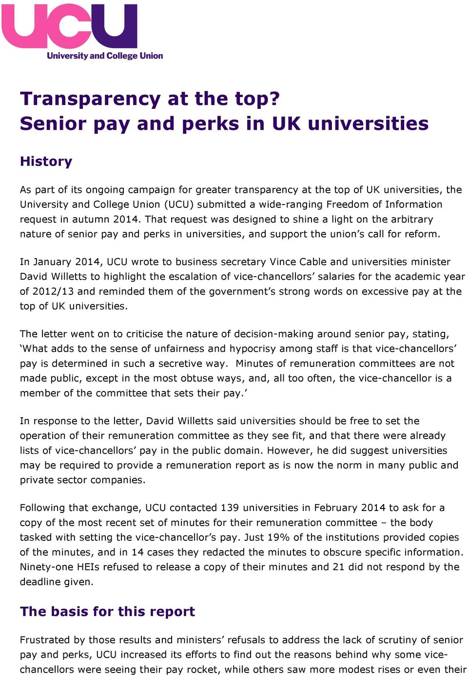 Information request in autumn 2014. That request was designed to shine a light on the arbitrary nature of senior pay and perks in universities, and support the union s call for reform.