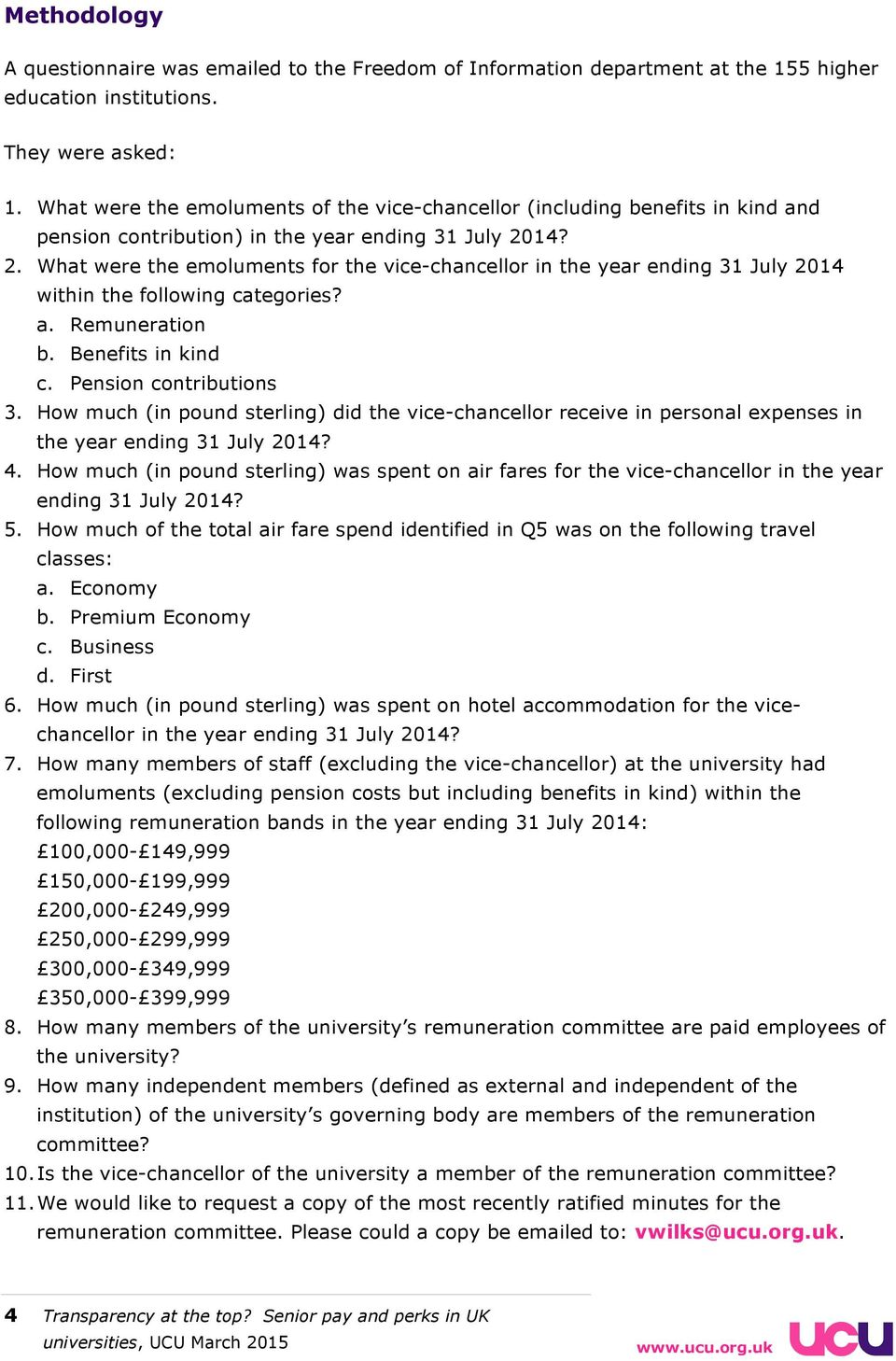 14? 2. What were the emoluments for the vice-chancellor in the year ending 31 July 2014 within the following categories? a. Remuneration b. Benefits in kind c. Pension contributions 3.