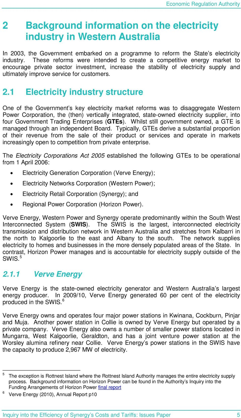 1 Electricity industry structure One of the Government s key electricity market reforms was to disaggregate Western Power Corporation, the (then) vertically integrated, state-owned electricity