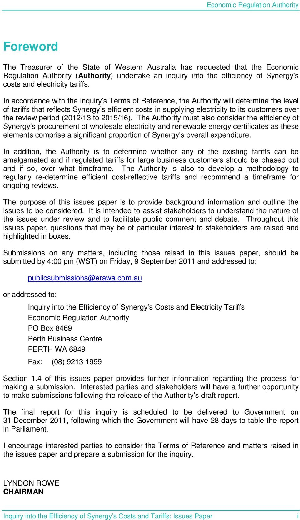 In accordance with the inquiry s Terms of Reference, the Authority will determine the level of tariffs that reflects Synergy s efficient costs in supplying electricity to its customers over the