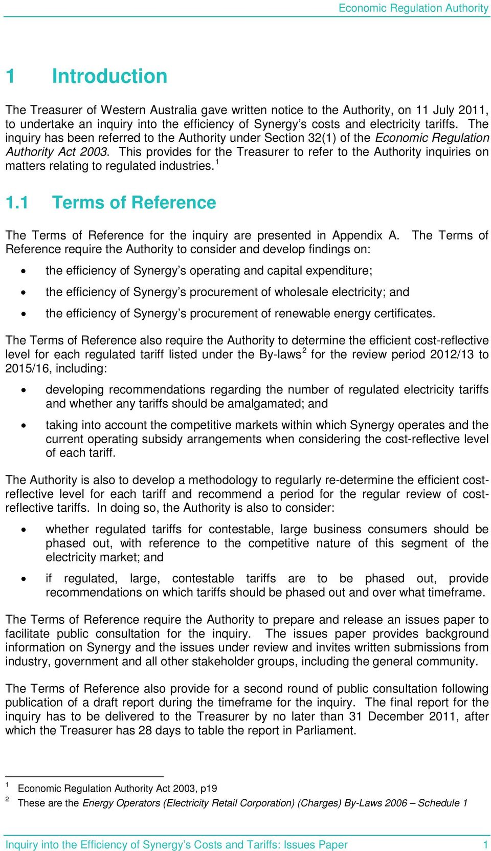 This provides for the Treasurer to refer to the Authority inquiries on matters relating to regulated industries. 1 1.