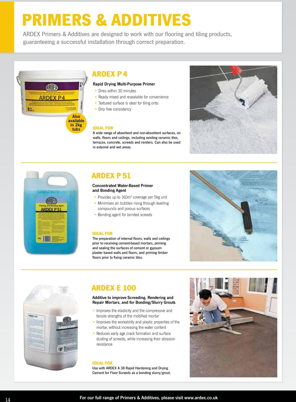 consistency IDEal for A wide range of absorbent and non-absorbent surfaces, on walls, floors and ceilings, including existing ceramic tiles, terrazzo, concrete, screeds and renders.