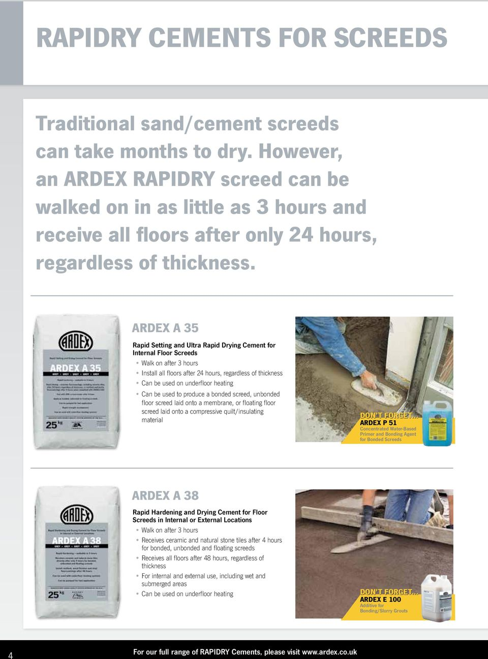ARDEX A 35 Rapid Setting and Ultra Rapid Drying Cement for Internal Floor Screeds Walk on after 3 hours Install all floors after 24 hours, regardless of thickness Can be used on underfloor heating
