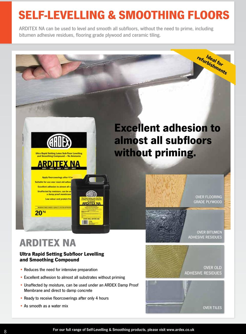 OVER FLOORING GRADE PLYWOOD ARDITEX NA Ultra Rapid Setting Subfloor Levelling and Smoothing Compound Reduces the need for intensive preparation Excellent adhesion to almost all substrates without