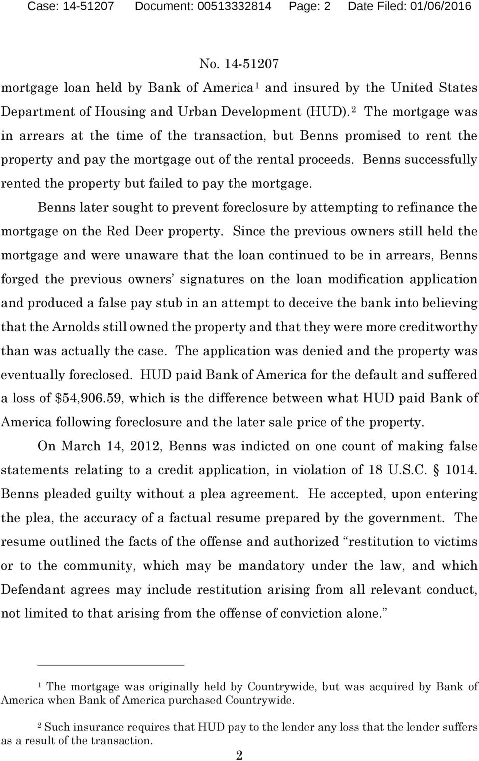 Benns successfully rented the property but failed to pay the mortgage. Benns later sought to prevent foreclosure by attempting to refinance the mortgage on the Red Deer property.