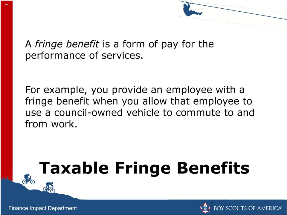 For example, you provide an employee with a fringe benefit