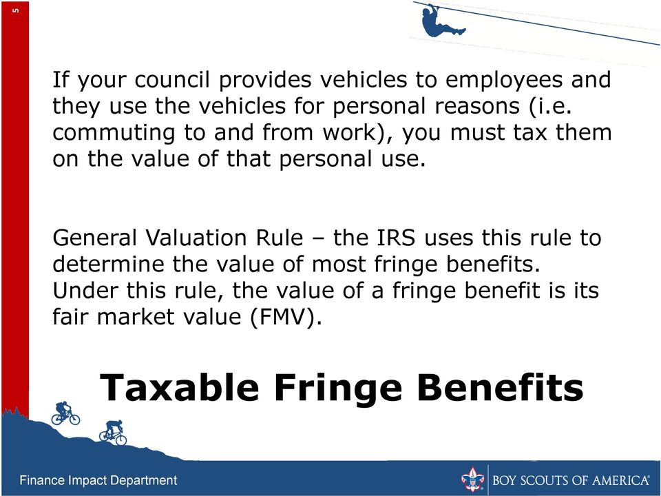 General Valuation Rule the IRS uses this rule to determine the value of most fringe benefits.