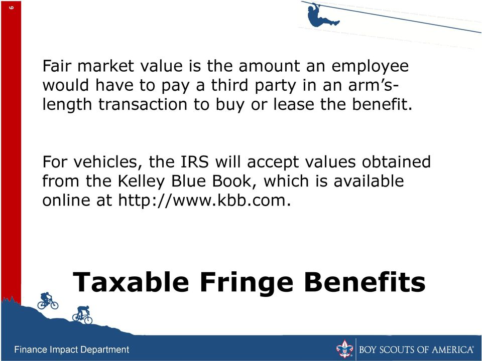 For vehicles, the IRS will accept values obtained from the Kelley Blue