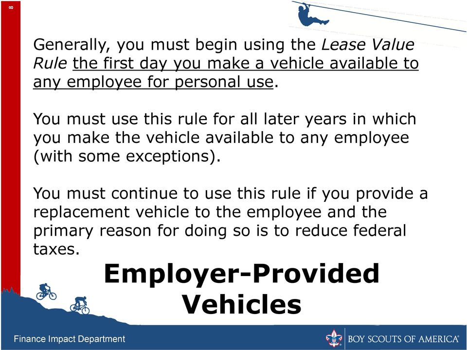 You must use this rule for all later years in which you make the vehicle available to any employee (with