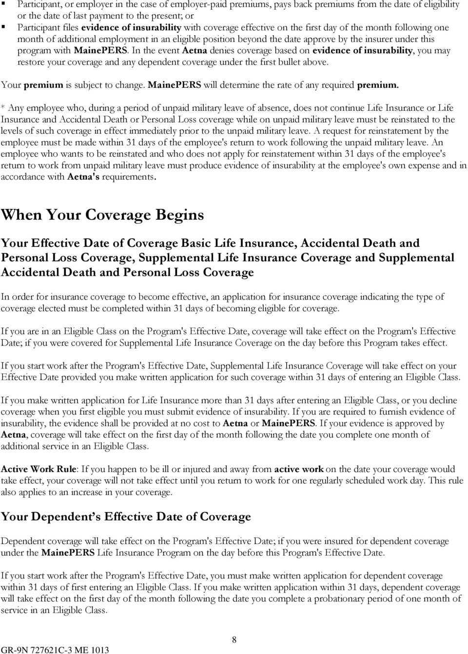 MainePERS. In the event Aetna denies coverage based on evidence of insurability, you may restore your coverage and any dependent coverage under the first bullet above.