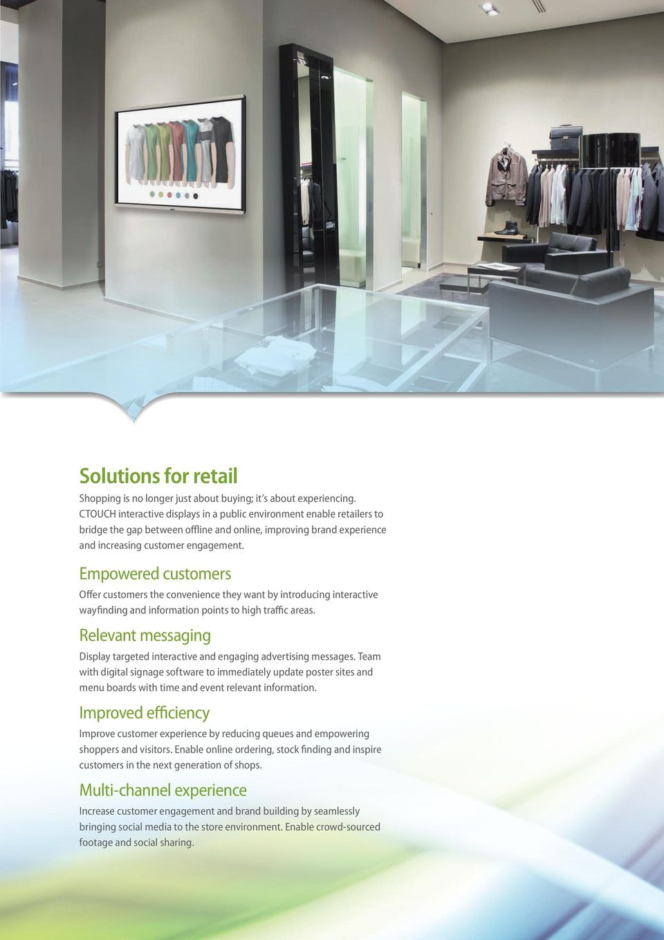 Empowered customers Offer customers the convenience they want by introducing interactive wayfinding and information points to high traffic areas.