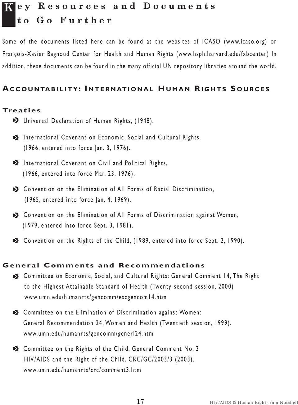 A CCOUNTABILITY:INTERNATIONAL H UMAN R IGHTS S OURCES Treaties Universal Declaratin f Human Rights, (1948). Internatinal Cvenant n Ecnmic, Scial an Cultural Rights, (1966, entere int frce Jan.