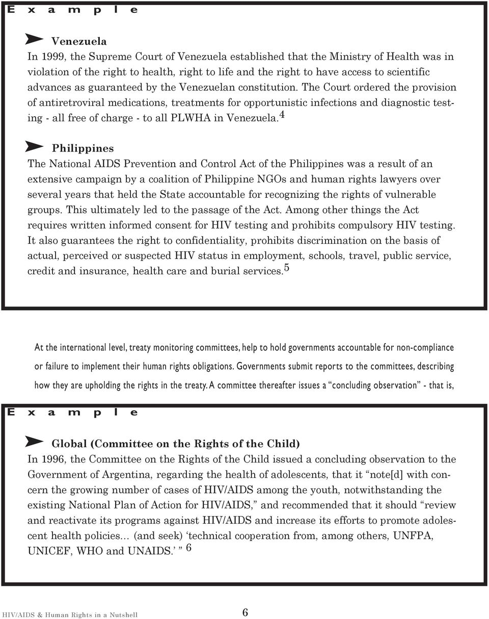 4 Philippines The Natinal AIDS Preventin an Cntrl Act f the Philippines was a result f an extensive campaign by a calitin f Philippine NGOs an human rights lawyers ver several years that hel the