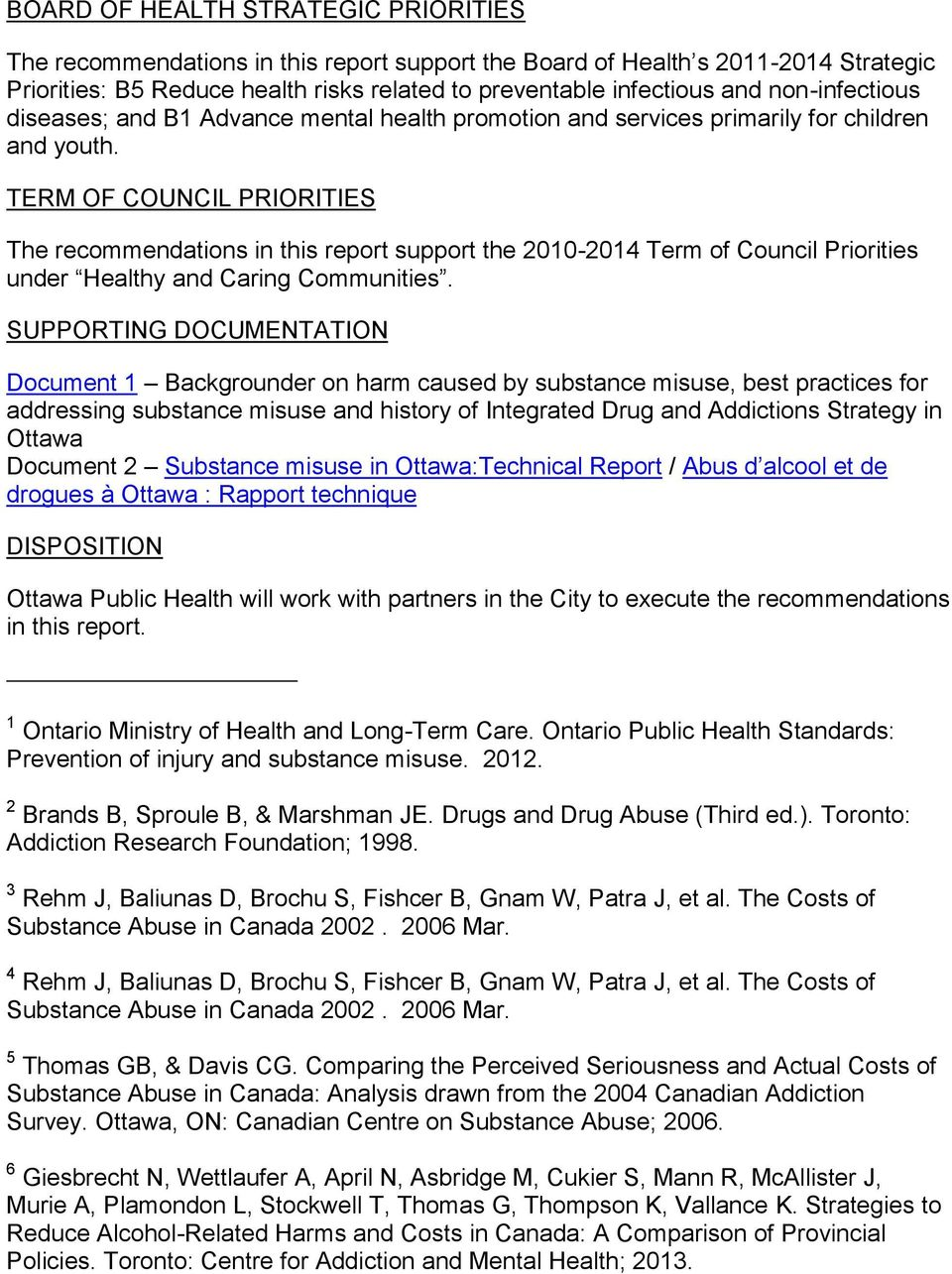 TERM OF COUNCIL PRIORITIES The recommendations in this report support the 2010-2014 Term of Council Priorities under Healthy and Caring Communities.
