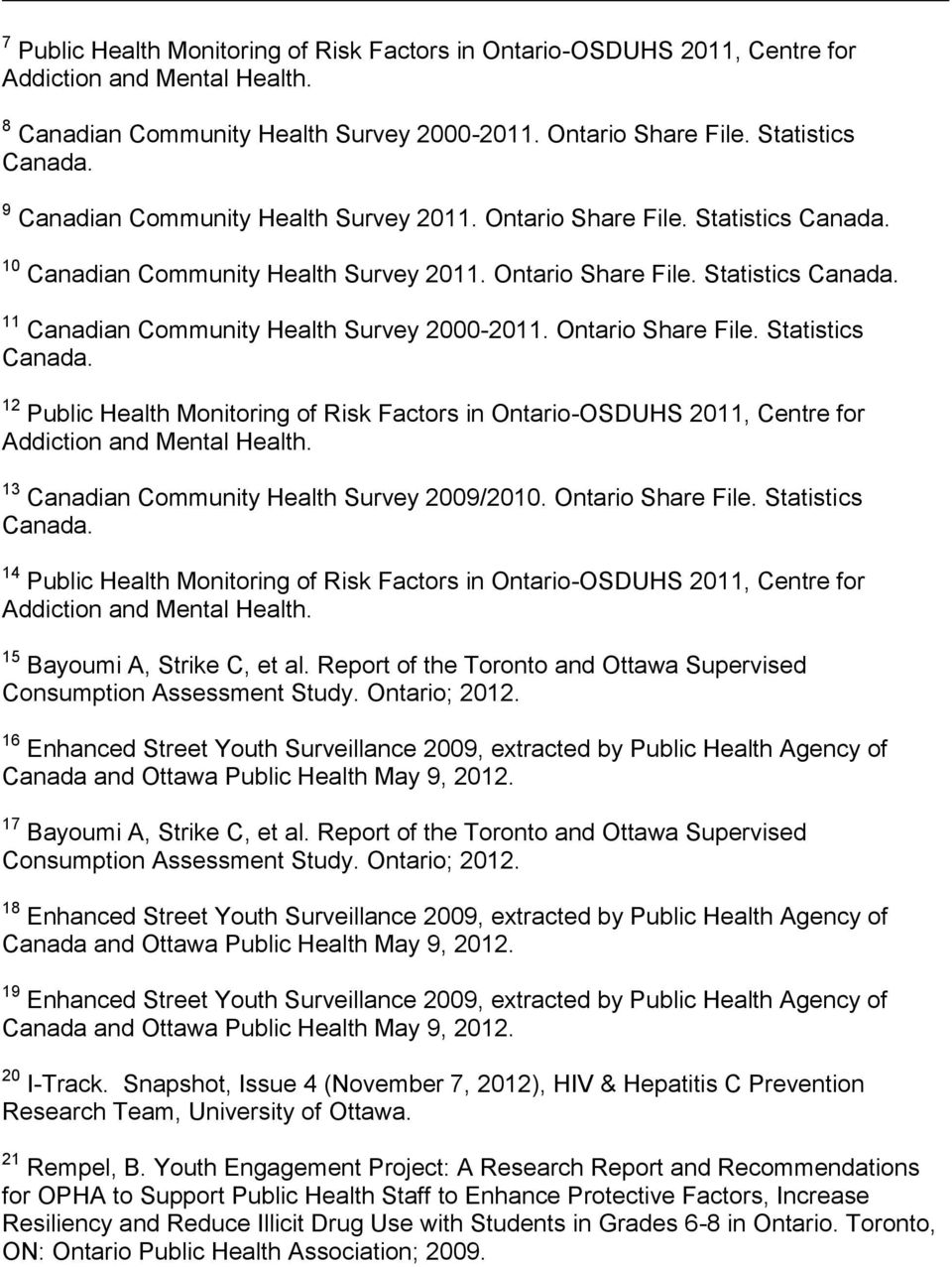 Ontario Share File. Statistics Canada. 12 Public Health Monitoring of Risk Factors in Ontario-OSDUHS 2011, Centre for Addiction and Mental Health. 13 Canadian Community Health Survey 2009/2010.