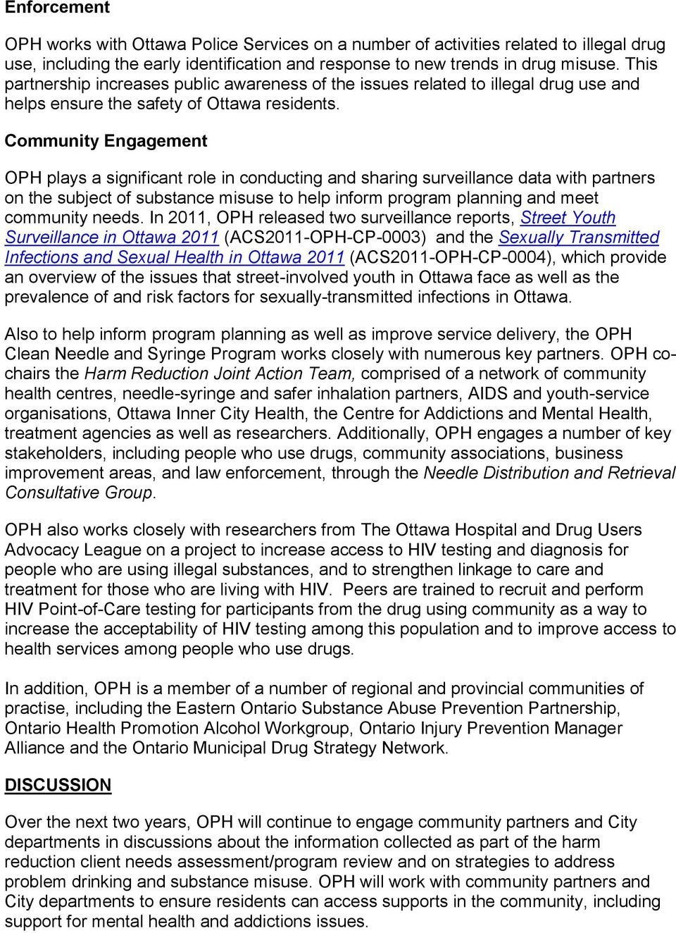 Community Engagement OPH plays a significant role in conducting and sharing surveillance data with partners on the subject of substance misuse to help inform program planning and meet community needs.