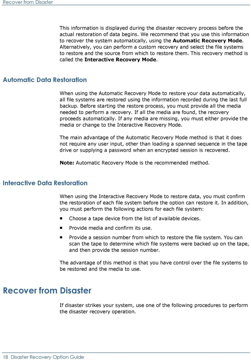 Alternatively, you can perform a custom recovery and select the file systems to restore and the source from which to restore them. This recovery method is called the Interactive Recovery Mode.