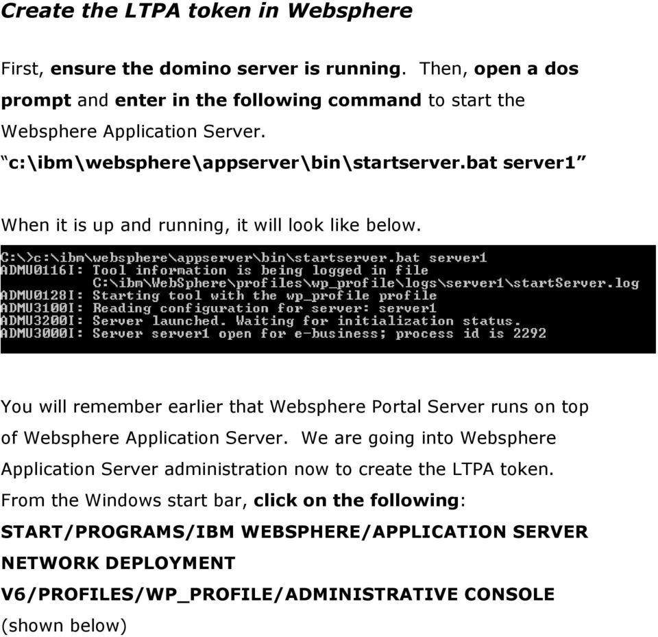 bat server1 When it is up and running, it will look like below. You will remember earlier that Websphere Portal Server runs on top of Websphere Application Server.