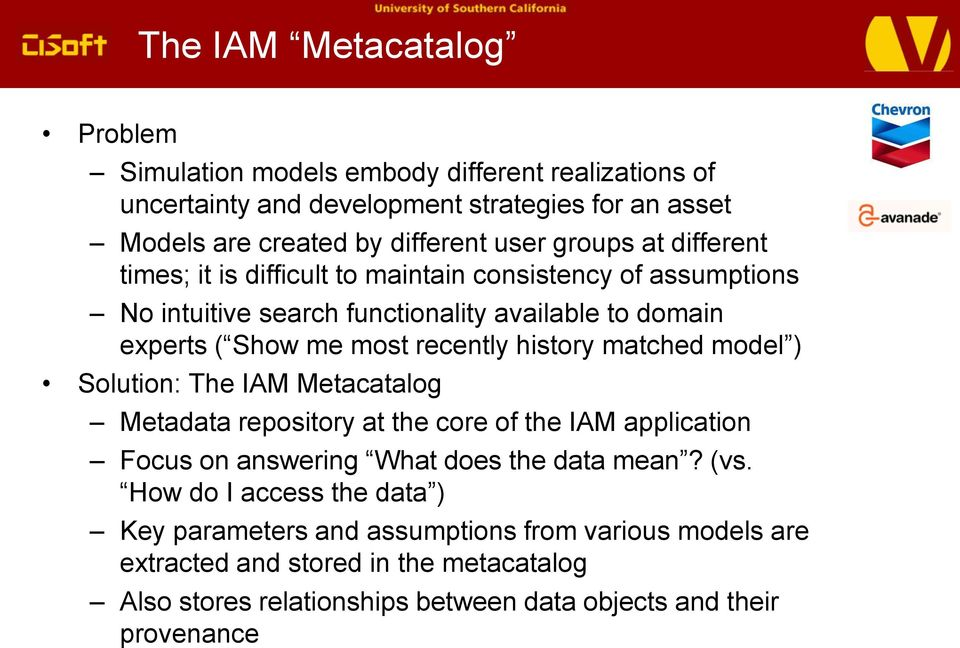 history matched model ) Solution: The IAM Metacatalog Metadata repository at the core of the IAM application Focus on answering What does the data mean? (vs.