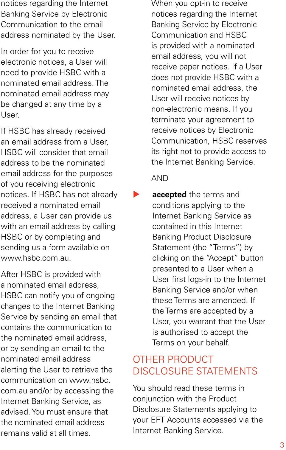 If HSBC has already received an email address from a User, HSBC will consider that email address to be the nominated email address for the prposes of yo receiving electronic notices.