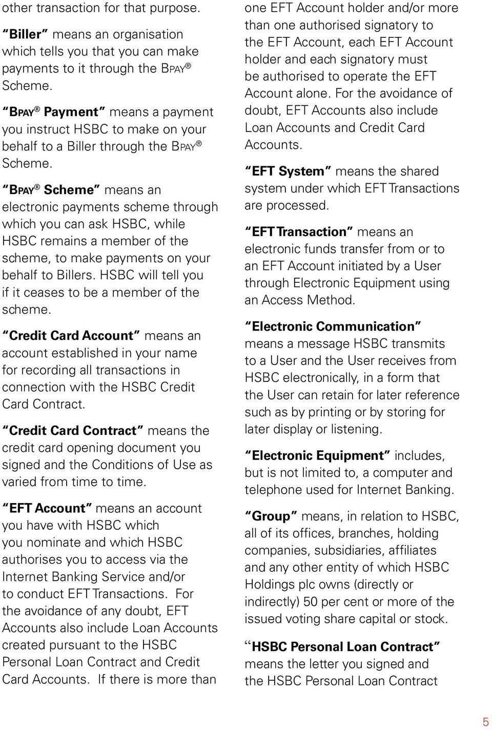 Bpay Scheme means an electronic payments scheme throgh which yo can ask HSBC, while HSBC remains a member of the scheme, to make payments on yor behalf to Billers.
