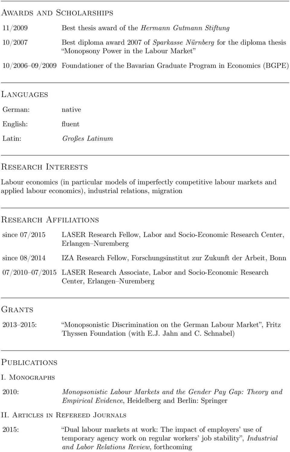 models of imperfectly competitive labour markets and applied labour economics), industrial relations, migration Research Affiliations since 07/2015 since 08/2014 LASER Research Fellow, Labor and