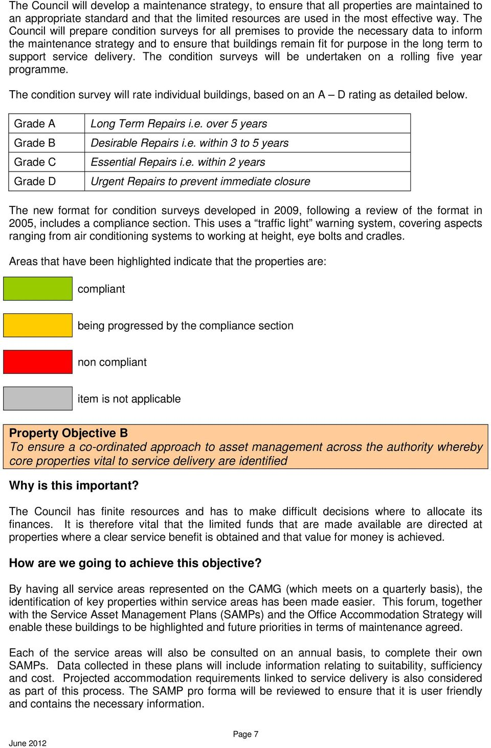 support service delivery. The condition surveys will be undertaken on a rolling five year programme. The condition survey will rate individual buildings, based on an A D rating as detailed below.