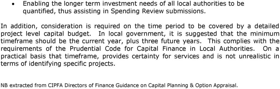 In local government, it is suggested that the minimum timeframe should be the current year, plus three future years.