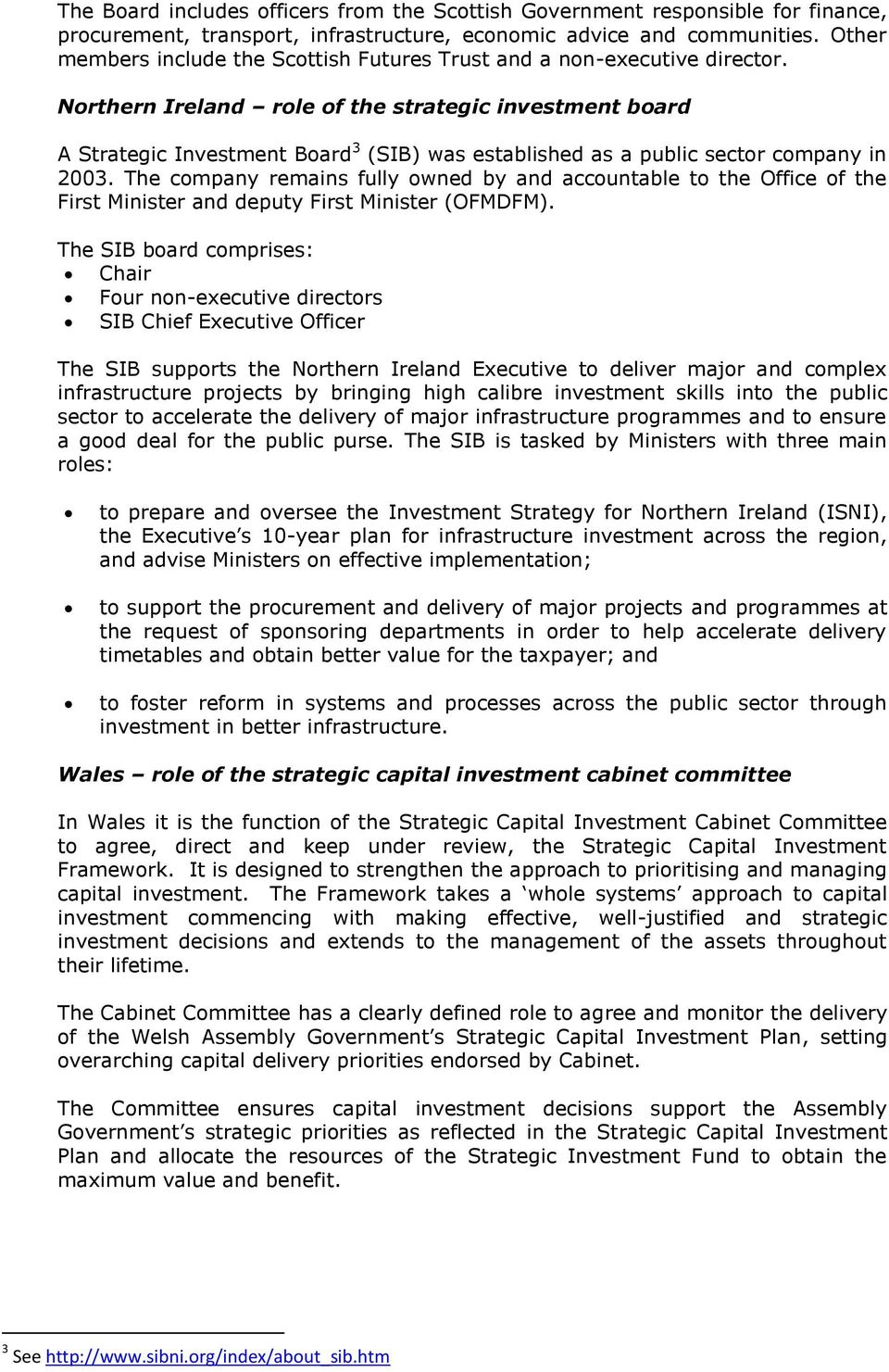 Northern Ireland role of the strategic investment board A Strategic Investment Board 3 (SIB) was established as a public sector company in 2003.